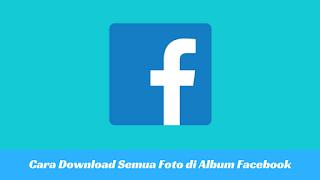 Cara Download Semua Foto di Album Facebook