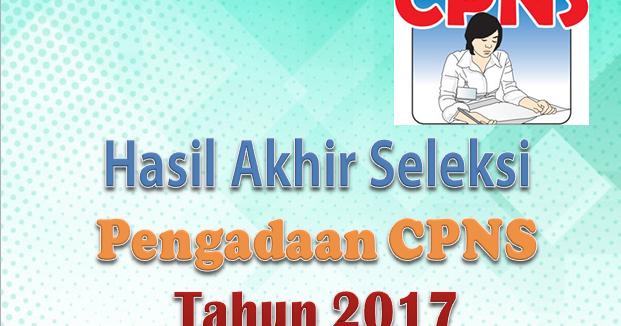 Download Hasil Akhir Seleksi Pengadaan Cpns Tahun 2017
