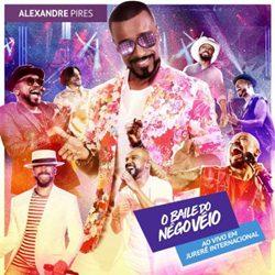 Baixar CD O Baile do Nego Véio Ao Vivo Em Jurerê Internacional - Alexandre Pires 2019 Grátis