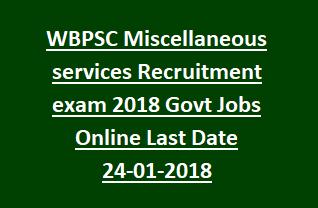 WBPSC Miscellaneous services Recruitment exam 2018 Govt Jobs Online Last Date 24-01-2018