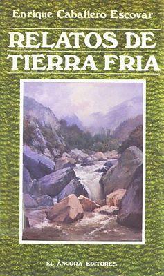 Carátula del libro: Relatos de tierra fría (El Áncora Editores - 1987), del escritor colombiano Enrique Caballero Escobar