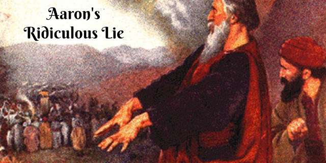 Moses' Mistake and Aaron's Ridiculous Lie