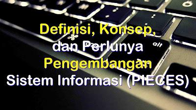 Definisi, Konsep, dan Perlunya Pengembangan Sistem Informasi (PIECES)