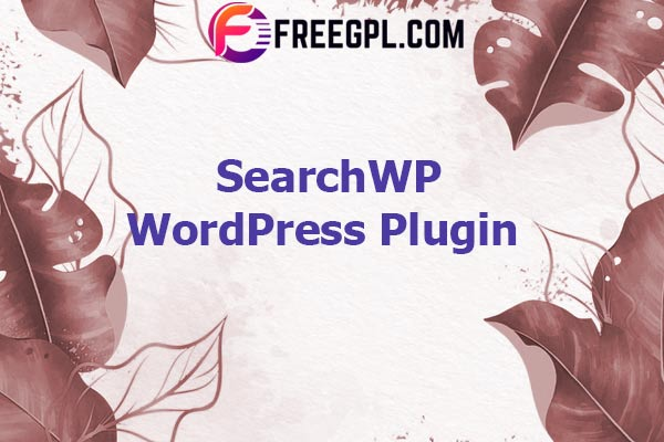 SearchWP - Instantly Improve Your Site Search Nulled Download Free