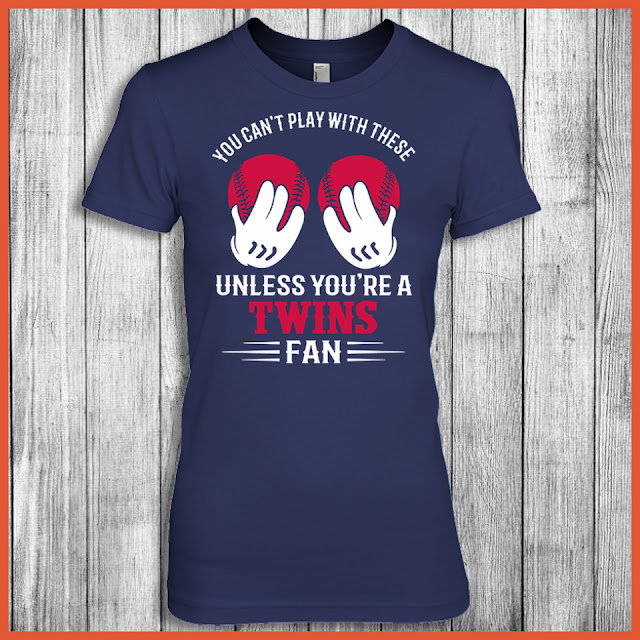 You Can't Play With These Unless You're A Twins Fan Shirt