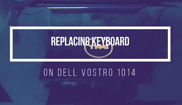 Computer DIY: Replacing faulty keyboard on Dell Vostro 1014
