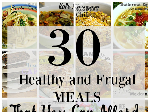 30 Healthy and Frugal Meals That You Can Afford.