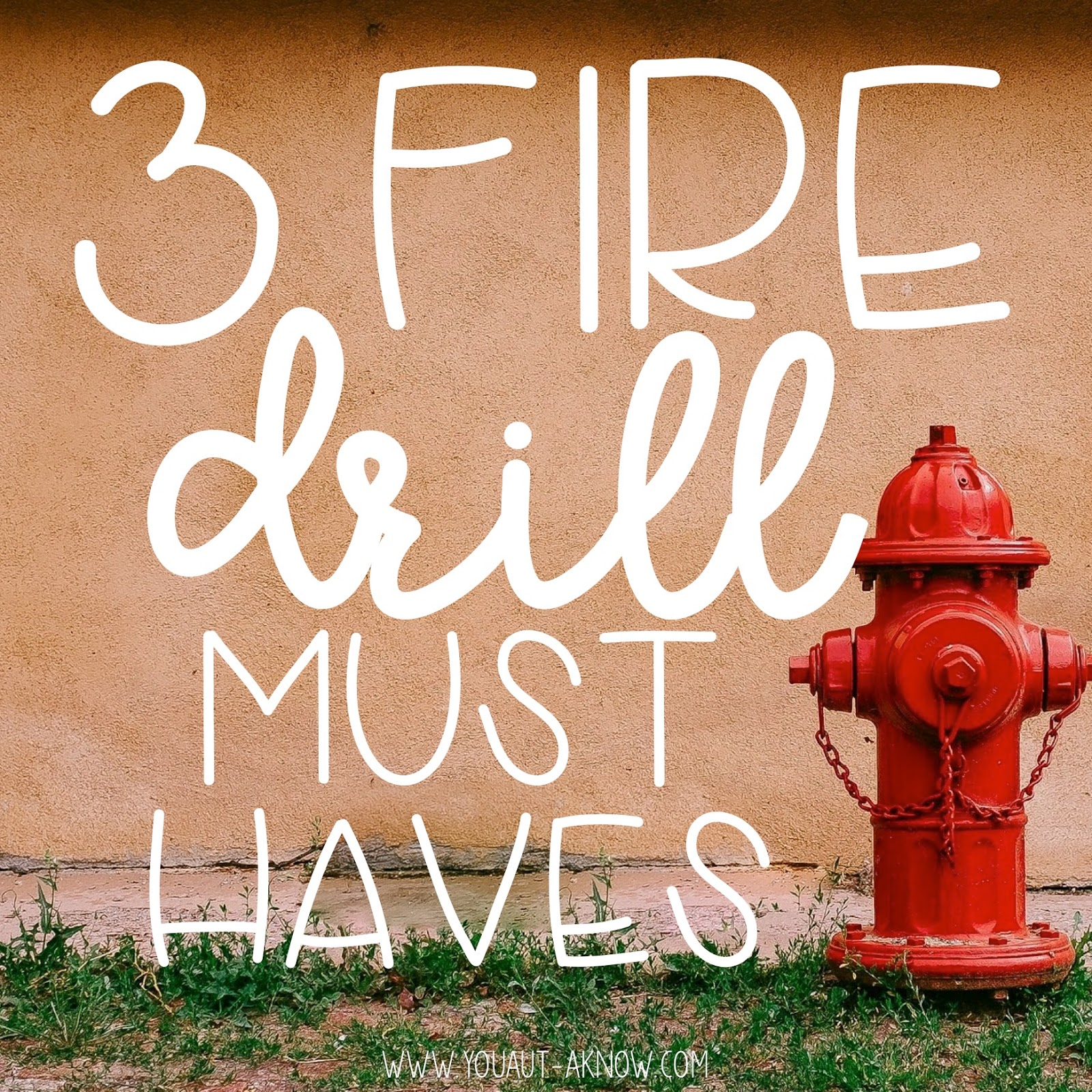 Fire Drill Must Haves  You Auta Know