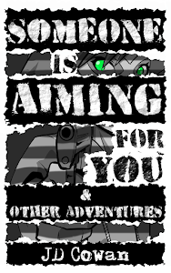 Someone is Aiming for You & Other Adventures