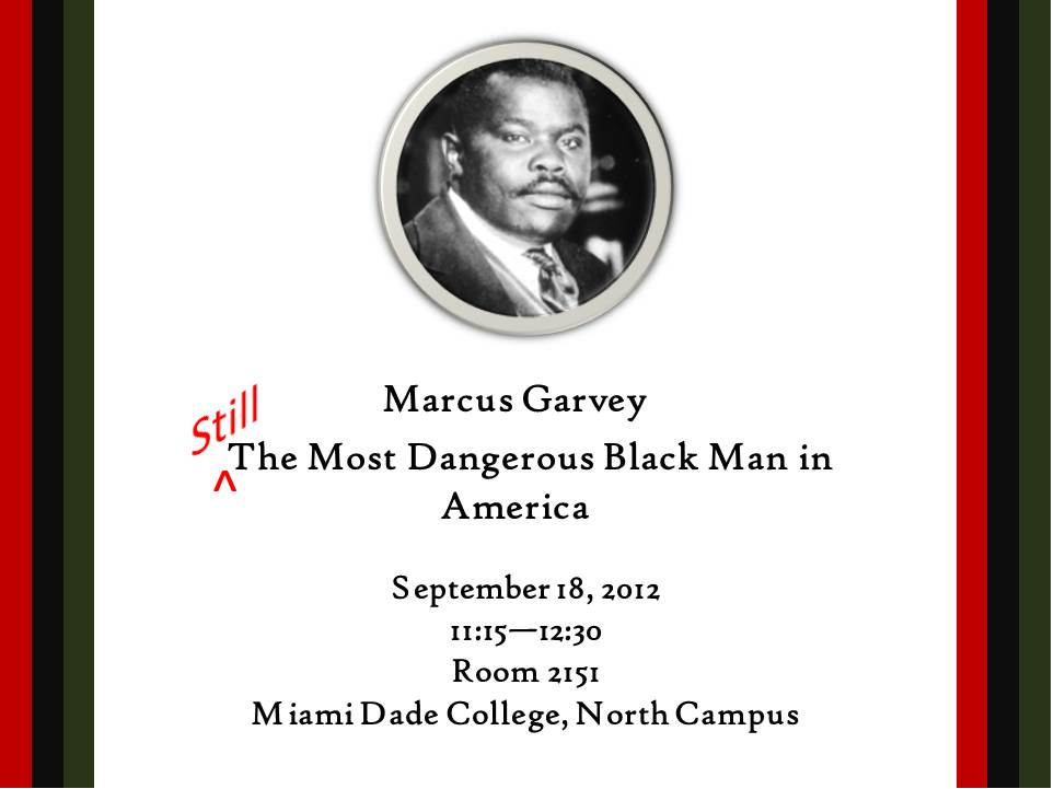 marcus garvey still the most dangerous black man in america  on 18 2012 professor geoffrey philp using the philosophy and opinions of marcus garvey as a starting point combines texts music