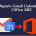 Migrate Gmail Calendar to Office 365