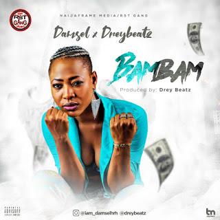 [Music] Damsel - BAMBAM Ft Drey Beatz