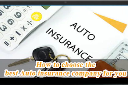 How to choose the best Auto insurance company for you