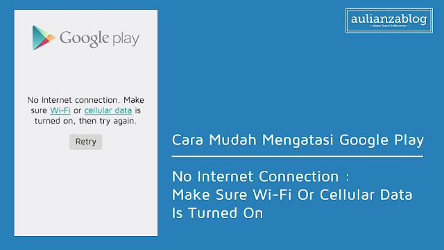 thumbnail - Cara Mudah Mengatasi Google Play - No Internet Connection. Make Sure Wi-Fi Or Cellular On