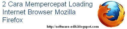 2 Cara Mempercepat Loading Internet Browser Mozilla Firefox