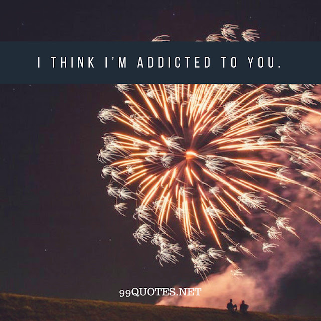 I think I'm addicted to you.