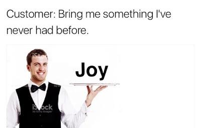 Customer: Bring me something I've never had before. Joy