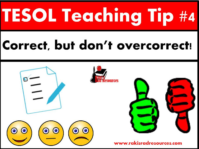 TESOL Tip - Correct your students mistakes, but don't overcorrect! Give students good feedback, but don't expect perfection. For more on how to help your esl or ell students, read the blog post at Raki's Rad Resources.