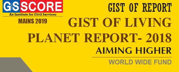 Gist of Living Planet Report- 2018