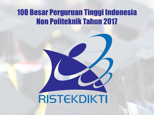 100 Besar Perguruan Tinggi Indonesia Non Politeknik Tahun 2017