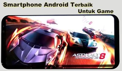 Smartphone Android Terbaik Untuk Main Game