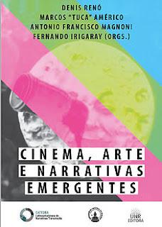 """""""Cinema, Arte e Narrativas Emergentes"""", organizado por Denis Renó, Marcos """"Tuca"""" Américo, Antonio Francisco Magnoni e Fernando Irigaray"""