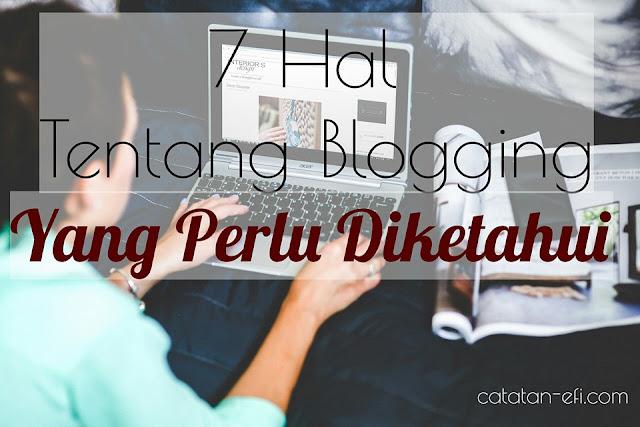 http://www.catatan-efi.com/2016/03/7-hal-tentang-blogging-yang-perlu-diketahui.html