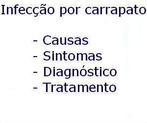 Carrapato infecção causas sintomas diagnóstico tratamento prevenção riscos complicações