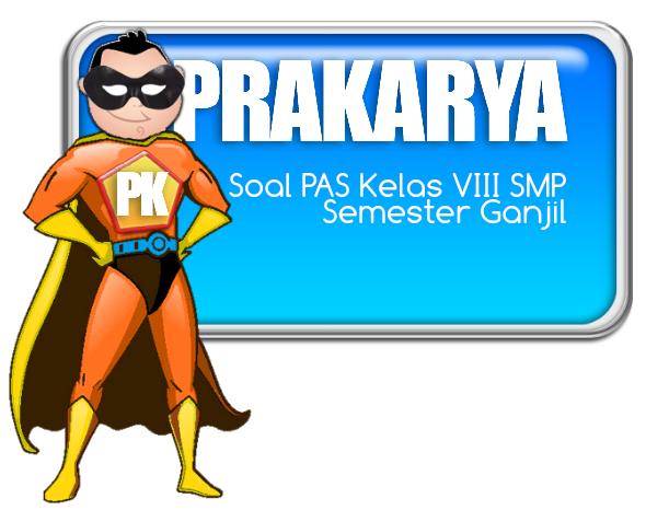 Soal PAS Prakarya Kelas VIII SMP Semester Ganjil