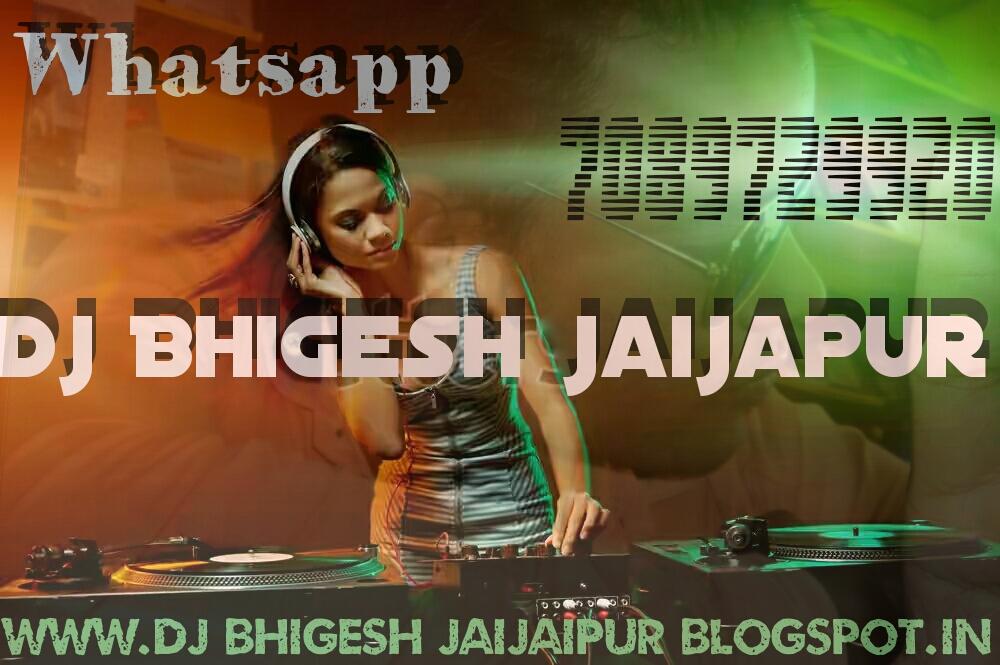 DJ BHIGESH JAIJAIPUR : Tai Bawal Machaye-Gori Dj Baja Ma Remix Dj