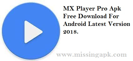 Download MX Player Pro Apk Free 2018-www.missingapk.com