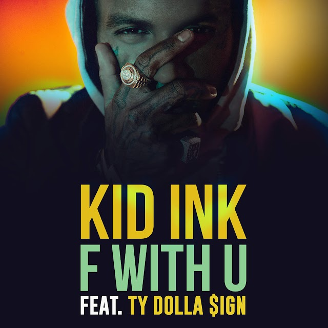 Kid Ink Ft. Ty Dolla $ign - F With U