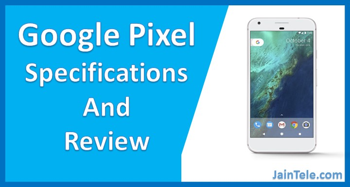 Google Pixel Review - Here is all you should know about
