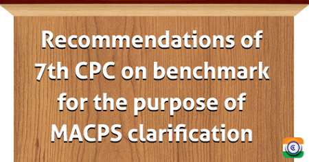 Recommendations of 7th CPC on benchmark for the purpose of MACPS