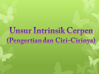 Unsur Intrinsik Cerpen (Pengertian dan Ciri-Cirinya)