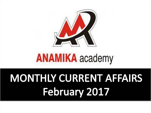 Anamika Academy Current Affairs Monthly - February 2017