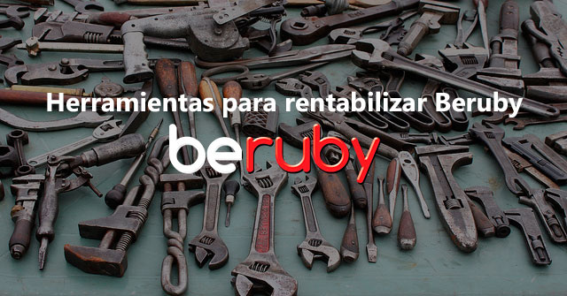 Herramientas para rentabilizar Beruby
