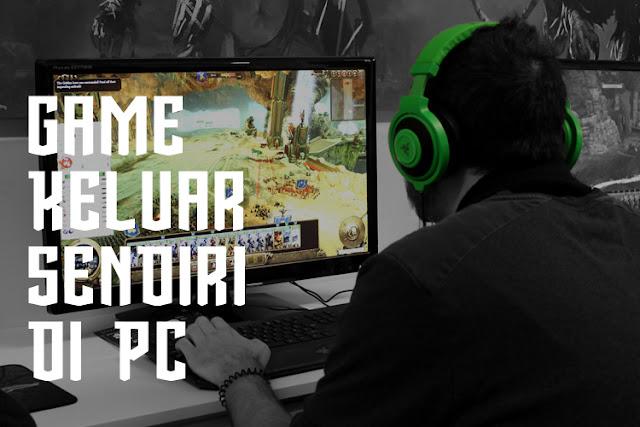 Cara mengatasi game keluar sendiri di PC