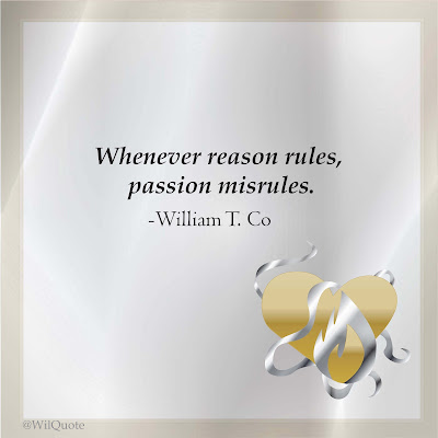 Whenever reason rules, passion misrules