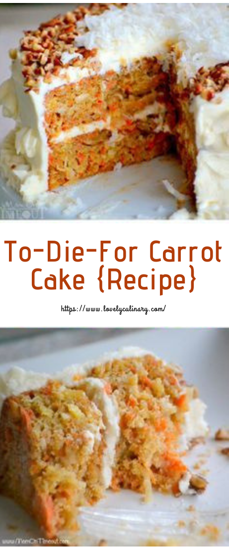 To-Die-For Carrot Cake #carrotcake #dessertrecipe