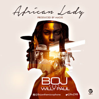 "DOWNLOAD MP3 MUSIC: BOJ – ""African Lady"" ft. Willy Paul"