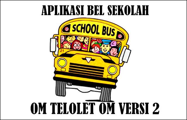 Aplikasi Bel Sekolah Om Telolet Om Versi 2