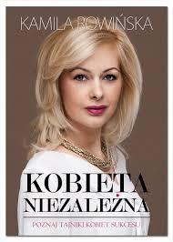"""Kamila Rowińska - """"Kobieta niezależna"""""""