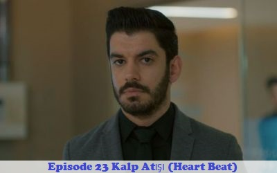 Episode 23 Kalp Atışı (Heart Beat) | Full Synopsis