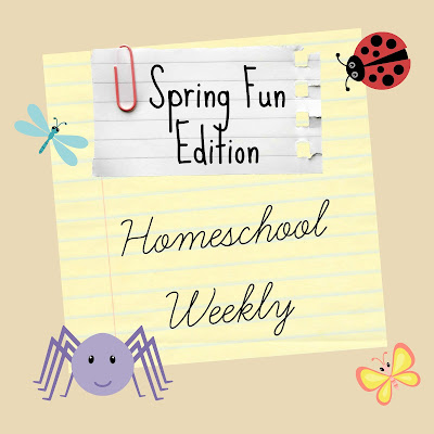 Homeschool Weekly - Spring Fun Edition on Homeschool Coffee Break @ kympossibleblog.blogspot.com