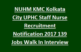 NUHM KMC Kolkata City UPHC Staff Nurse Recruitment Notification 2017 139 Govt Jobs Walk In Interview