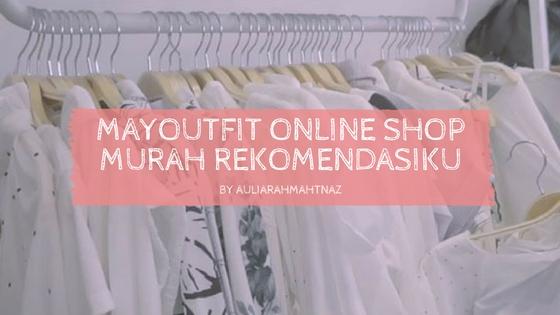 Mayoutfit-Online-Shop-Murah-Rekomendasiku-auliarahmahtnaz
