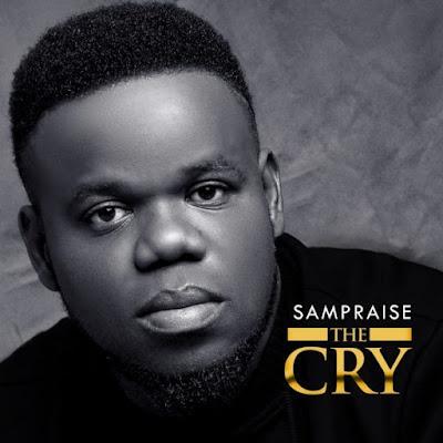 [Music + Video] Sampraise – The Cry