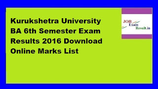 Kurukshetra University BA 6th Semester Exam Results 2016 Download Online Marks List