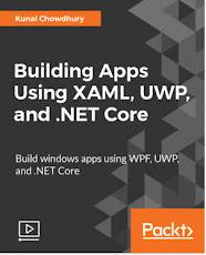 Building Apps Using XAML, UWP, and .NET Core [Video] (Author: Kunal Chowdhury)